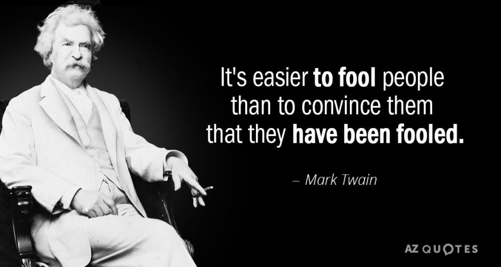 Easier to Fool people than Convince them they've been fooled